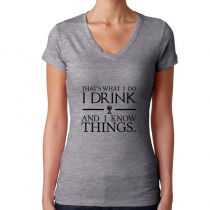 Women's Game Of Thrones T-Shirts That's What I Do. I Drink And Know Things.