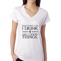 Women's Game Of Thrones T-Shirts That's What I Do. I Drink And I Know Things.
