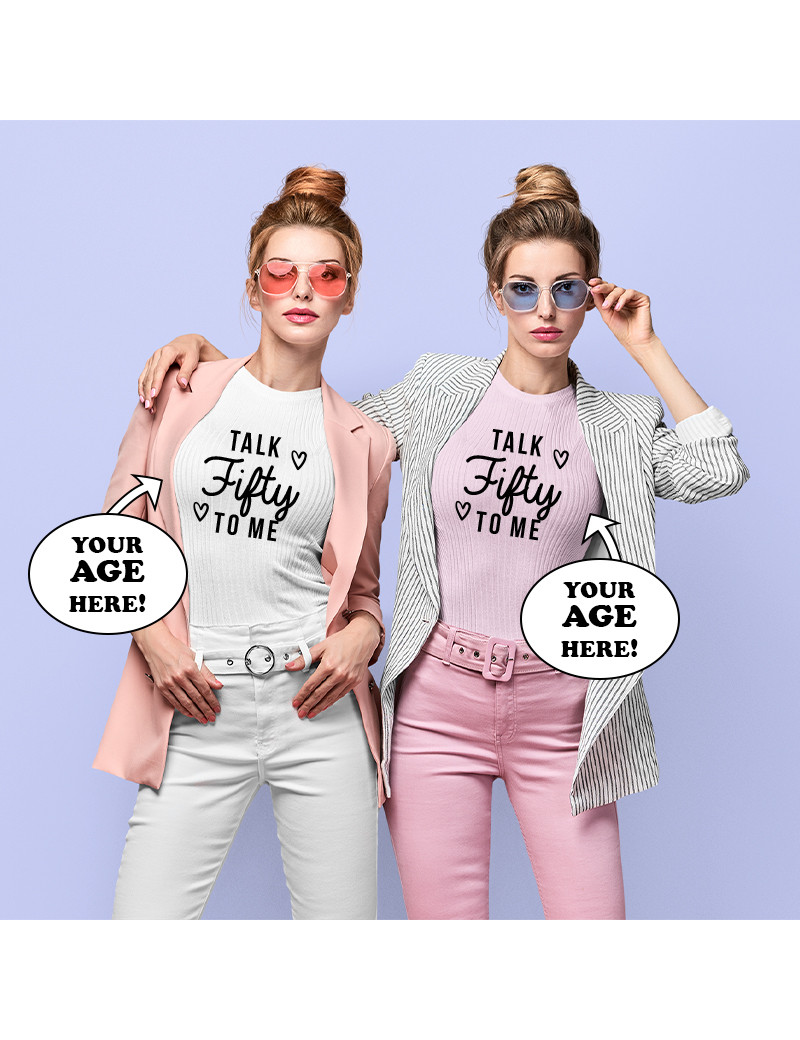 Talk fifty to me custom age t-shirt for women