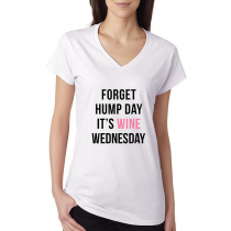 Women T-shirt  V- neck. Forget Hump Day It's Wine Wednesday.
